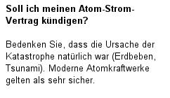 Soll ich meinen Atom-Strom-Vertrag kündigen?  Bedenken Sie, dass die Ursache der Katastrophe natürlich war (Erdbeben, Tsunami). Moderne Atomkraftwerke gelten als sehr sicher.