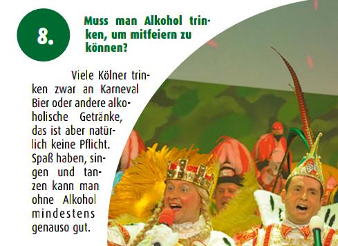 Muss man Alkohol trinken, um mitfeiern zu können? Viele Kölner trinken zwar an Karneval Bier oder andere alkoholische Getränke, das ist aber natürlich keine Pflicht. Spaß haben, singen und tanzen kann man ohne Alkohol mindestens genauso gut.